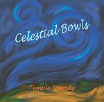 CELESTIAL BOWLS CD by Temple Sounds - High Toned Bowls - $16.95